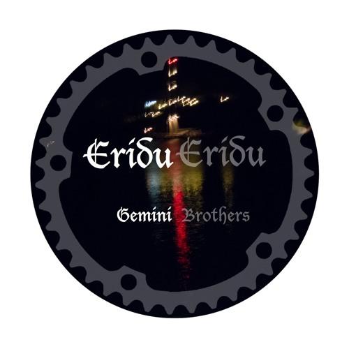 Eridu Eridu - Gemini Brothers