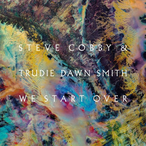 Steve Cobby and Trudie Dawn Smith - We Start Over
